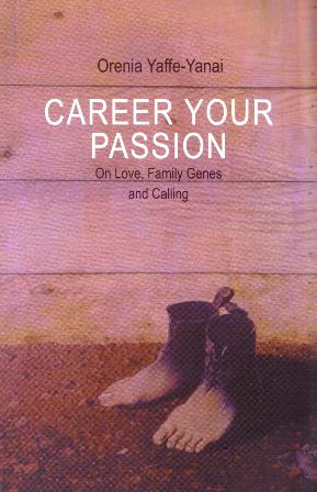 career your passion-on love,family genes and calling/orenia yaffa-yanai